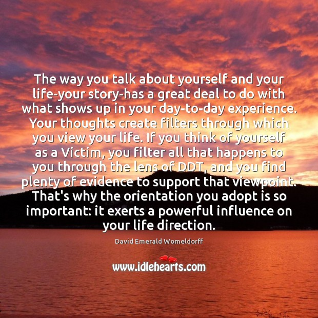 The way you talk about yourself and your life-your story-has a great David Emerald Womeldorff Picture Quote