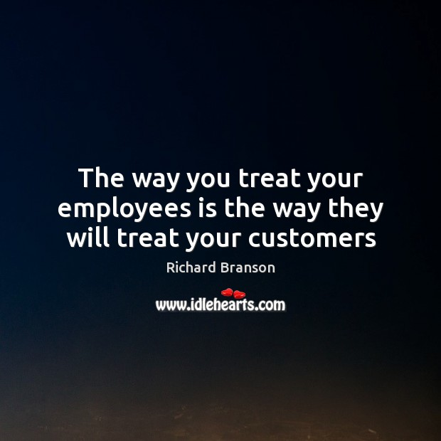 Image, The way you treat your employees is the way they will treat your customers