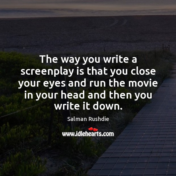 The way you write a screenplay is that you close your eyes Image