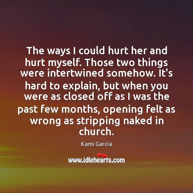 The ways I could hurt her and hurt myself. Those two things Kami Garcia Picture Quote
