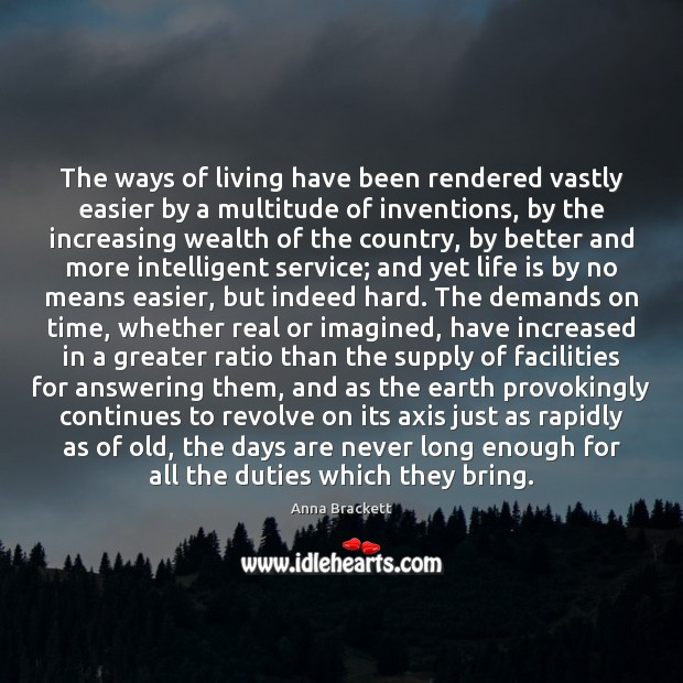 Image, The ways of living have been rendered vastly easier by a multitude