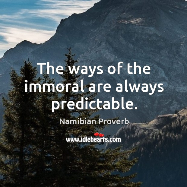 The ways of the immoral are always predictable. Namibian Proverbs Image