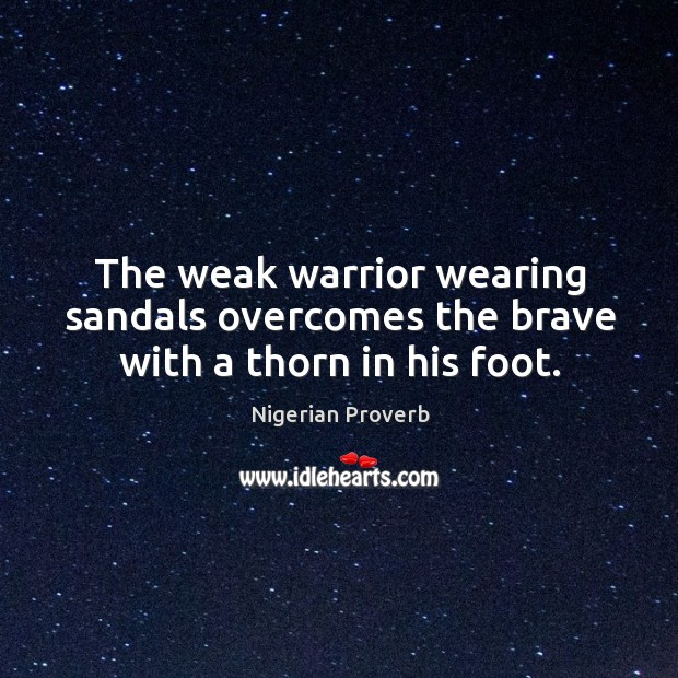 The weak warrior wearing sandals overcomes the brave with a thorn in his foot. Image