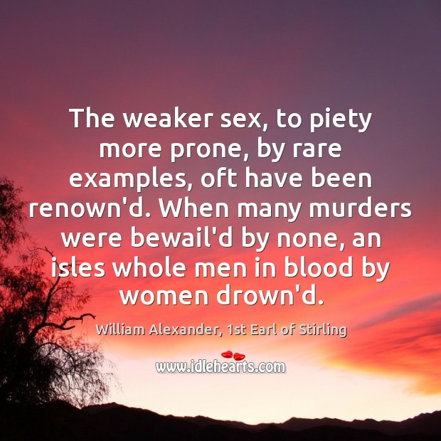 Image, The weaker sex, to piety more prone, by rare examples, oft have