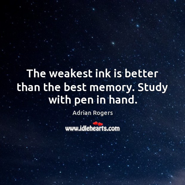 The weakest ink is better than the best memory. Study with pen in hand. Adrian Rogers Picture Quote