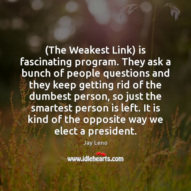 Image, (The Weakest Link) is fascinating program. They ask a bunch of people