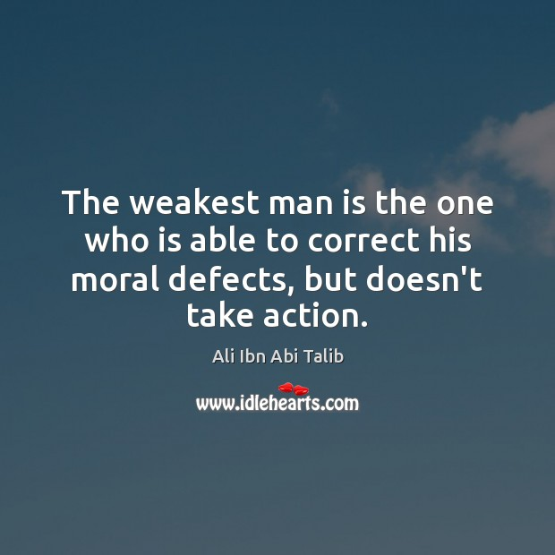 The weakest man is the one who is able to correct his Ali Ibn Abi Talib Picture Quote
