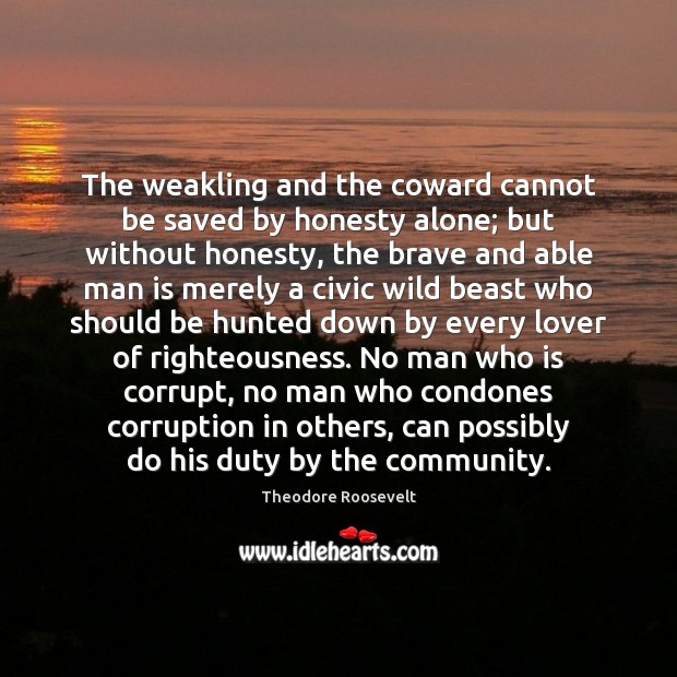 Image, The weakling and the coward cannot be saved by honesty alone; but