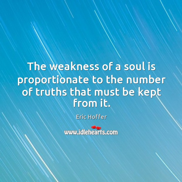 Image, The weakness of a soul is proportionate to the number of truths that must be kept from it.