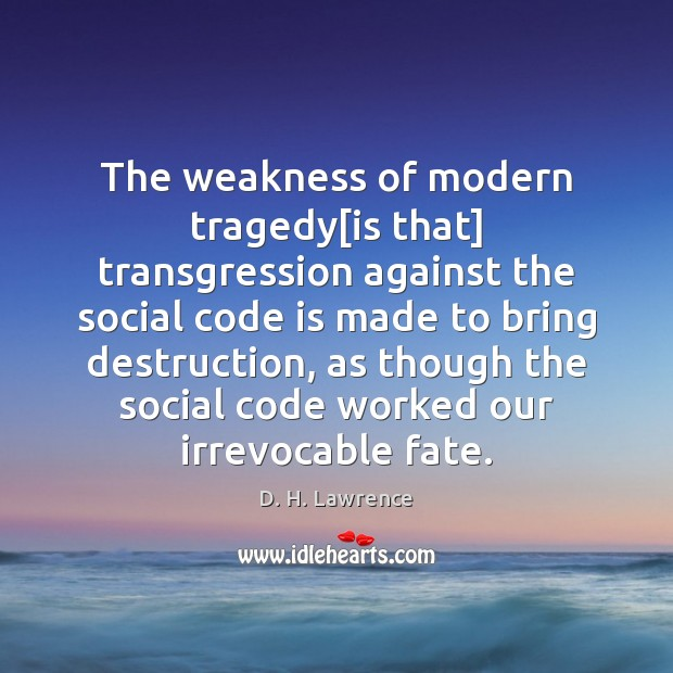 The weakness of modern tragedy[is that] transgression against the social code D. H. Lawrence Picture Quote