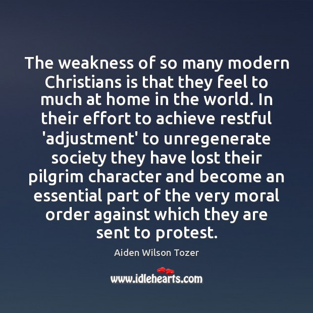 The weakness of so many modern Christians is that they feel to Aiden Wilson Tozer Picture Quote