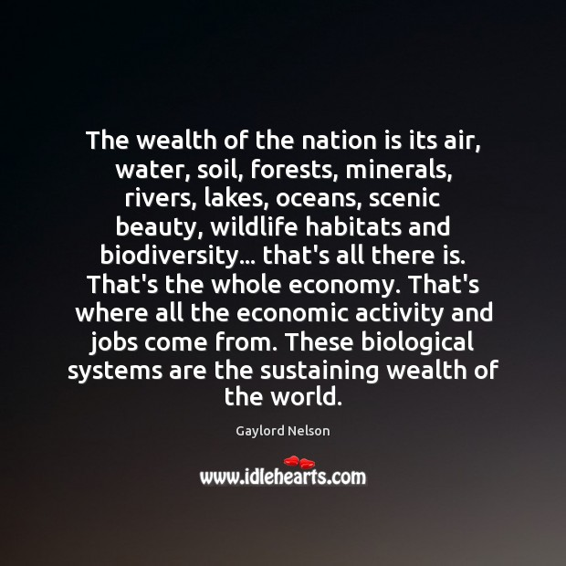 Image, The wealth of the nation is its air, water, soil, forests, minerals,