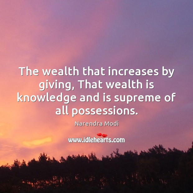 Image, The wealth that increases by giving, That wealth is knowledge and is