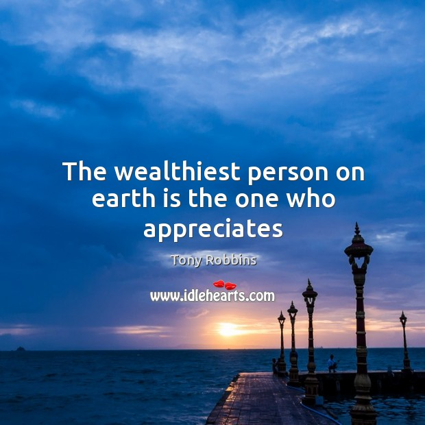 Image, The wealthiest person on earth is the one who appreciates