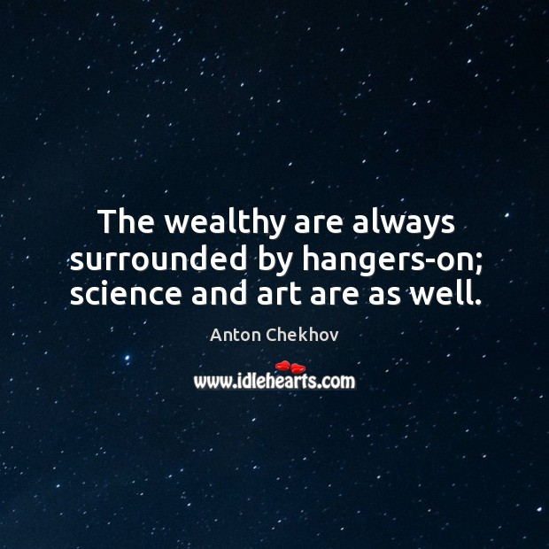 The wealthy are always surrounded by hangers-on; science and art are as well. Image
