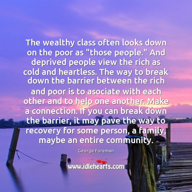 """The wealthy class often looks down on the poor as """"those people."""" Image"""