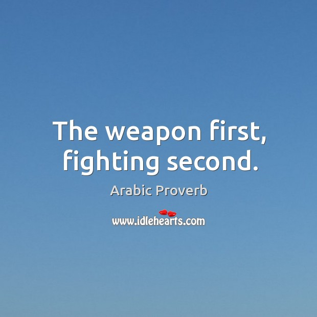 Image, The weapon first, fighting second.