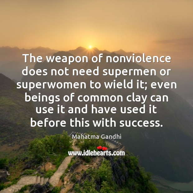 The weapon of nonviolence does not need supermen or superwomen to wield Image