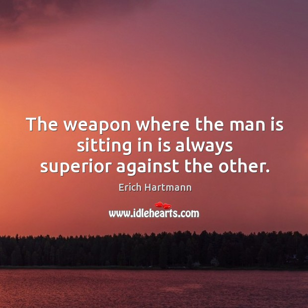 Image, The weapon where the man is sitting in is always superior against the other.