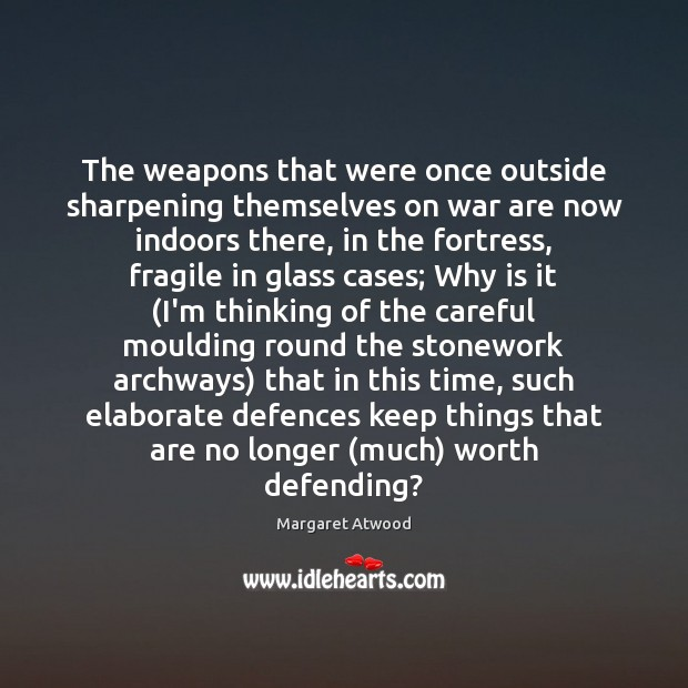 Image, The weapons that were once outside sharpening themselves on war are now