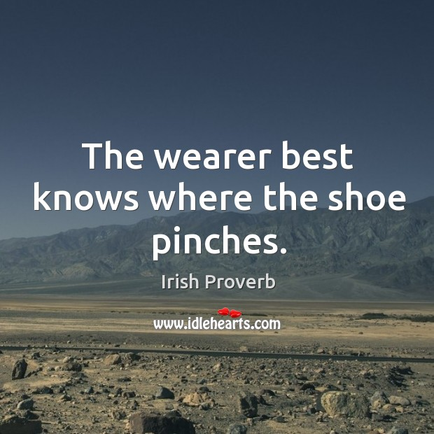 Image, The wearer best knows where the shoe pinches.