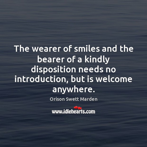 The wearer of smiles and the bearer of a kindly disposition needs Orison Swett Marden Picture Quote