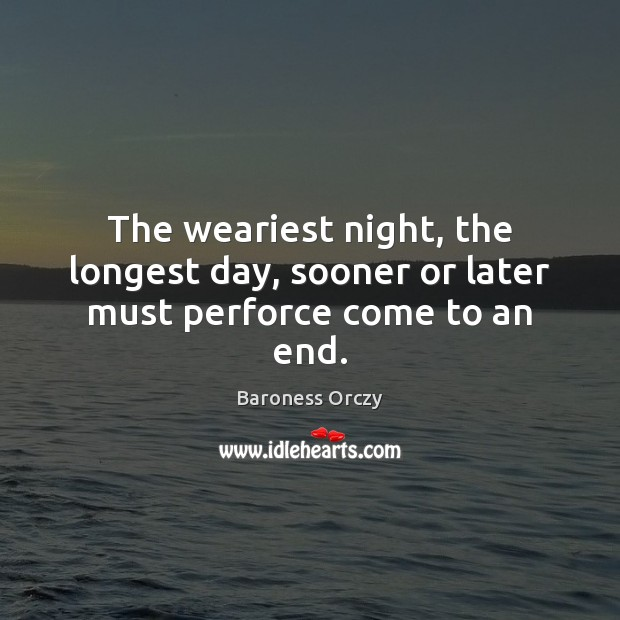 Image, The weariest night, the longest day, sooner or later must perforce come to an end.