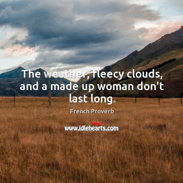 Image, The weather, fleecy clouds, and a made up woman don't last long.