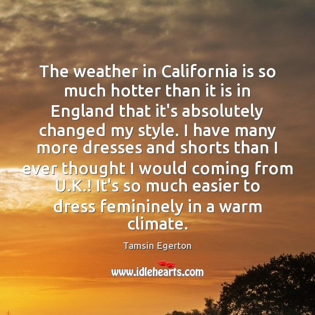 The weather in California is so much hotter than it is in Tamsin Egerton Picture Quote