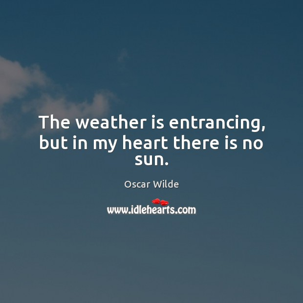 The weather is entrancing, but in my heart there is no sun. Image