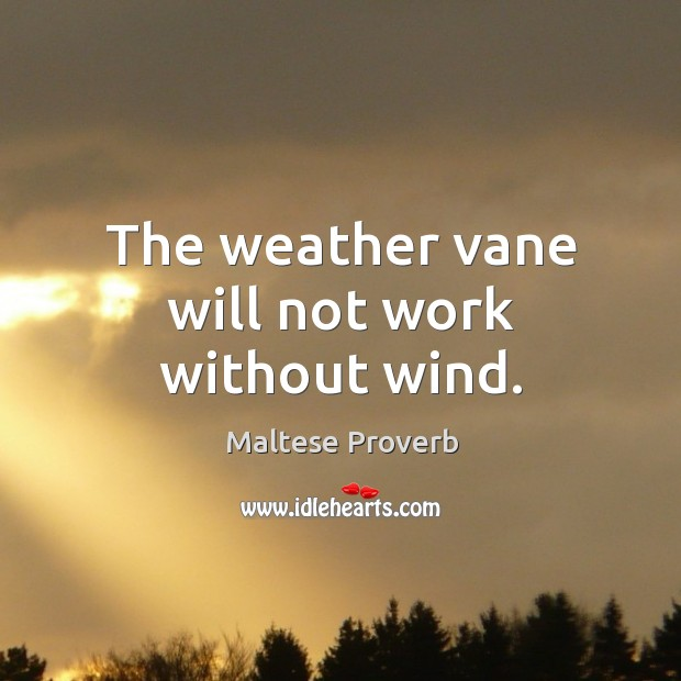 Image, The weather vane will not work without wind.