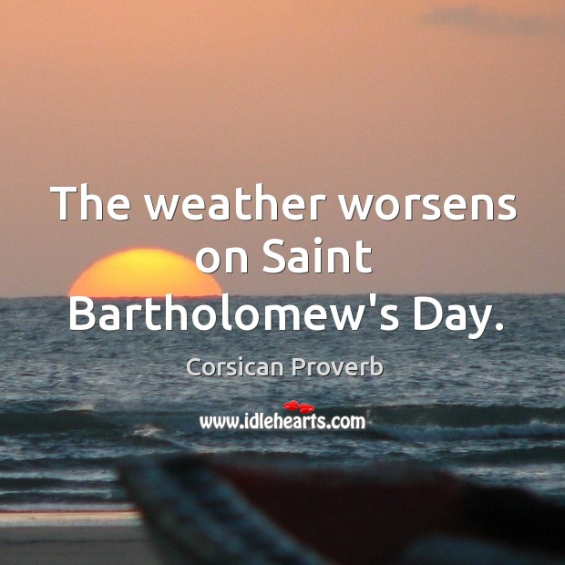 The weather worsens on saint bartholomew's day. Corsican Proverbs Image