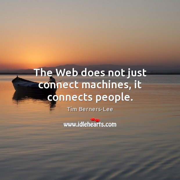 The Web does not just connect machines, it connects people. Tim Berners-Lee Picture Quote