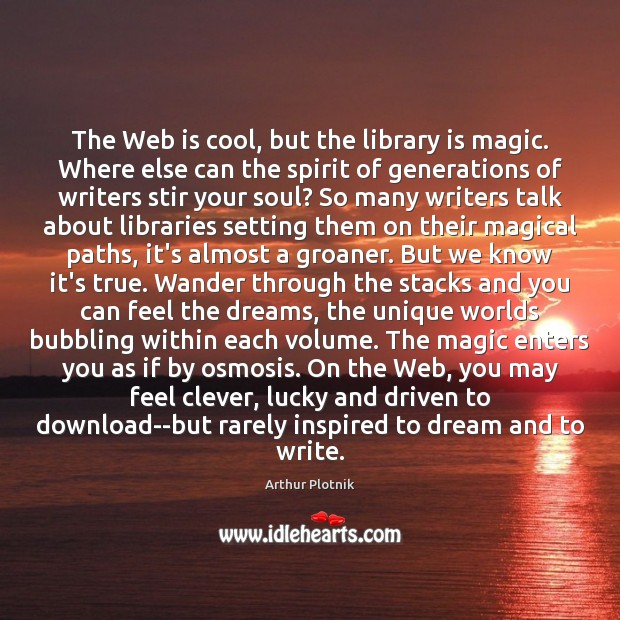 Image, The Web is cool, but the library is magic. Where else can
