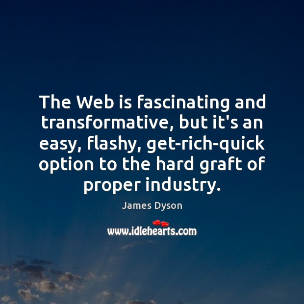 Image, The Web is fascinating and transformative, but it's an easy, flashy, get-rich-quick