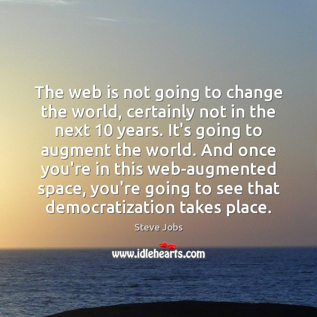 The web is not going to change the world, certainly not in Steve Jobs Picture Quote