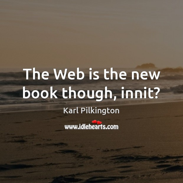 The Web is the new book though, innit? Image