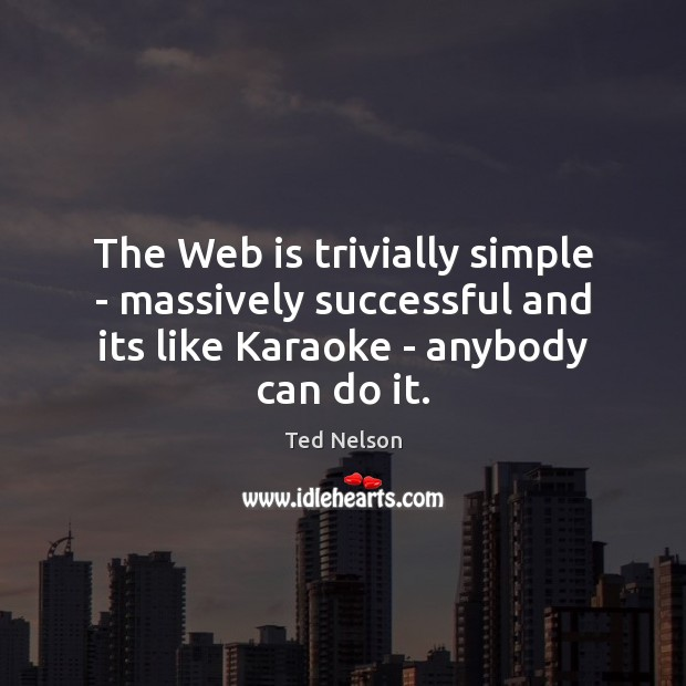 The Web is trivially simple – massively successful and its like Karaoke Image