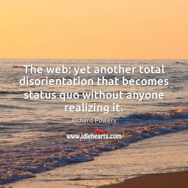 The web: yet another total disorientation that becomes status quo without anyone Image