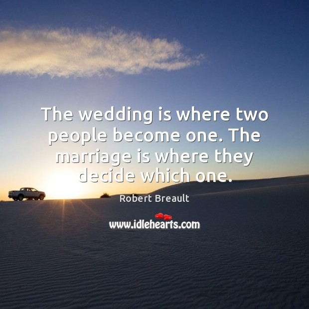 The wedding is where two people become one. The marriage is where they decide which one. Wedding Quotes Image