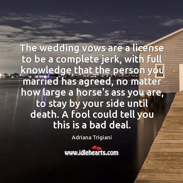 The wedding vows are a license to be a complete jerk, with Adriana Trigiani Picture Quote