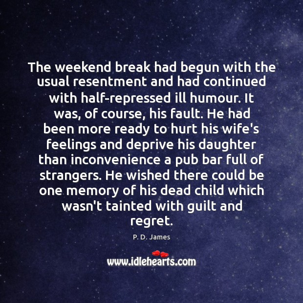 The weekend break had begun with the usual resentment and had continued Image