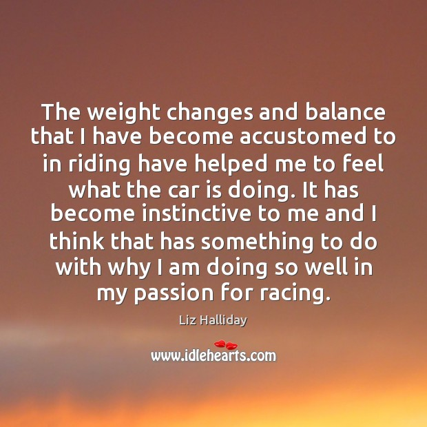 The weight changes and balance that I have become accustomed to in Car Quotes Image