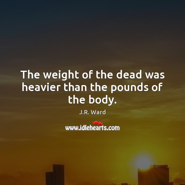 Image, The weight of the dead was heavier than the pounds of the body.