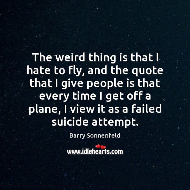 The weird thing is that I hate to fly, and the quote Image