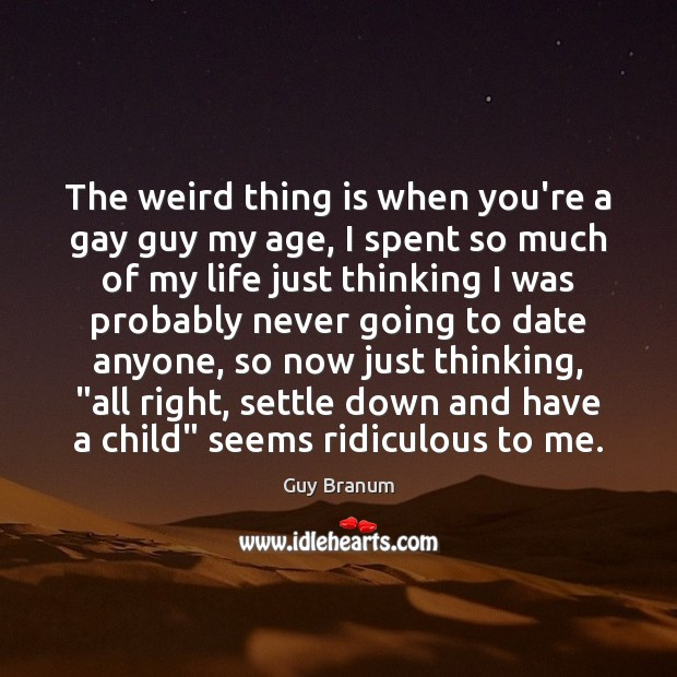The weird thing is when you're a gay guy my age, I Image