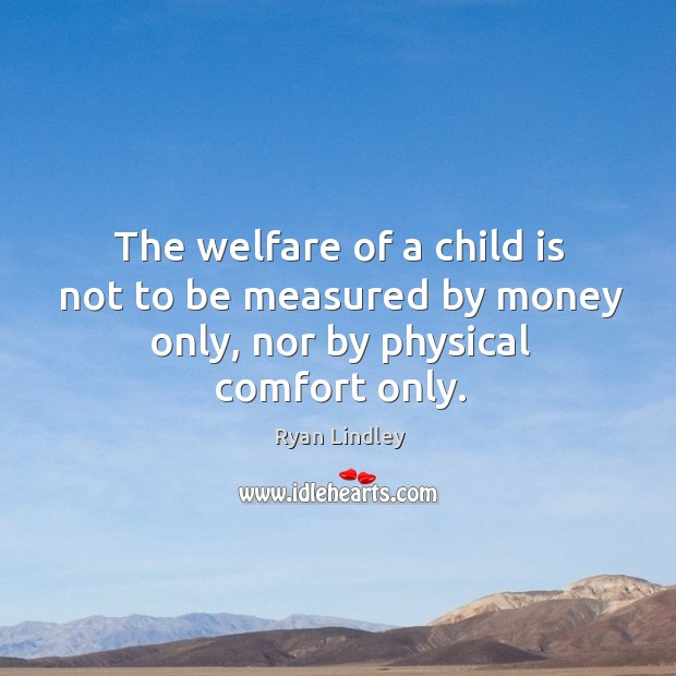 The welfare of a child is not to be measured by money only, nor by physical comfort only. Image