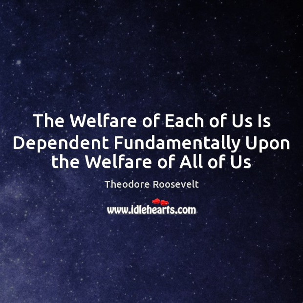 Image, The Welfare of Each of Us Is Dependent Fundamentally Upon the Welfare of All of Us