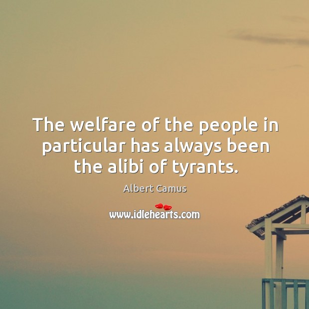 Image, The welfare of the people in particular has always been the alibi of tyrants.