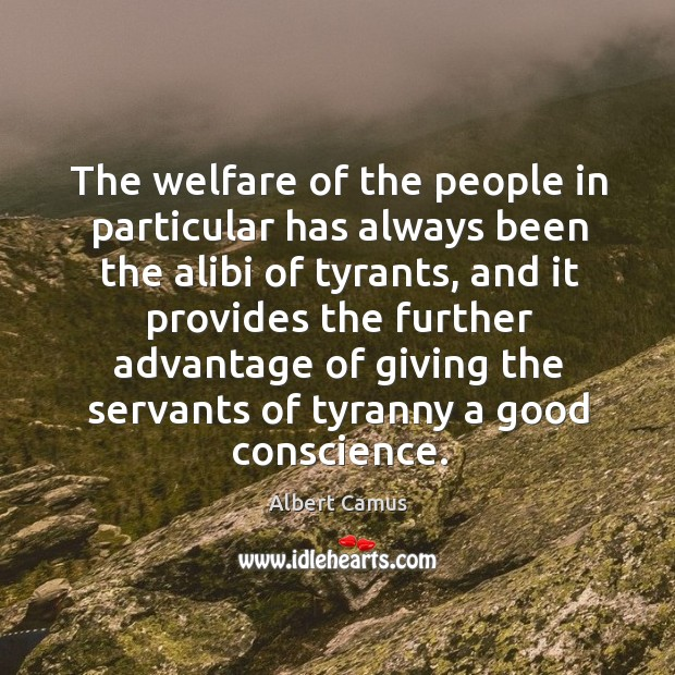 The welfare of the people in particular has always been the alibi of tyrants Image